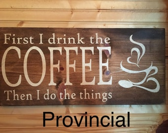 First I drink the coffee then I do the things wood sign.