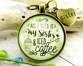 All I Need is My Sister and Iced Coffee Vintage Style Pendant Necklace Sister Heart Charm Gift for Her Birthday Coffee Lover Jewelry Sister