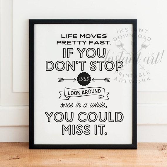Life Moves Pretty Fast: Life Moves Pretty Fast Quote Print PRINTABLE Art By