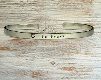 "Be Brave - Cuff Bracelet Jewelry Hand Stamped 1/4"" Organic, Smooth Texture Copper Brass or Aluminum"