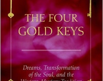 The Four Gold Keys Dreams, Transformation, of the Soul, and the Western Mystery Tradition