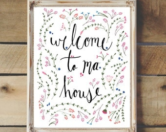 "Hand Drawn Illustration ""Welcome to Ma House"" Quote, Calligraphy, Typography, Hand Lettering, Printable, Digital Download"