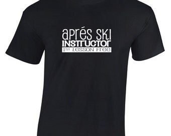 Apres Ski Instructor ... 1st Lesson Free. Funny Novelty T-Shirt for Men & Women.