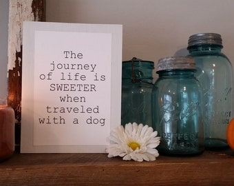 The journey of life is SWEETER when traveled with a dog- wood sign- handmade