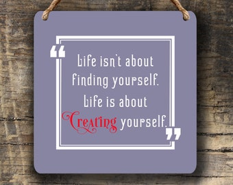 Life is about Creating Yourself Sign,Cute Wall Hanging,Wall Decor and Wall Signs,Quote signs,Quote Art,Life is about Creating Yourself Quote