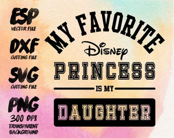 My favorite disney princess is my Daughter Clipart , SVG Cutting , ESP Vectors files , T shirt , iron on , sticker ,Personal Use