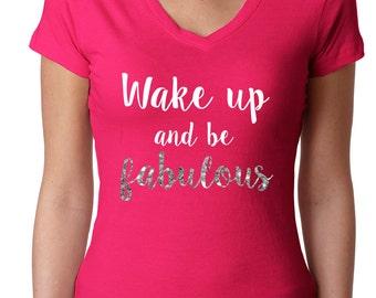 Be fabulous VNeck, Wake up VNeck Tshirt, Fabulous VNeck T-shirt, Wake up VNeck T shirt, Be fabulous V Neck shirt