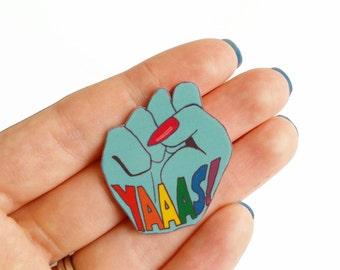 Pin // Brooch // Yaaas // fist pump // rainbow // shrink plastic // pop culture // quirky // colourful // statement