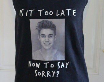 Justin Bieber Tank,  Is It Too Late Now To Say Sorry?, Justin Bieber Purpose Tank Top, Purpose,