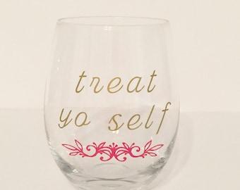 Treat Yo Self Stemless Wine Glass. Treat Yo Self Wine Glass. Treat Yo Self Glass.