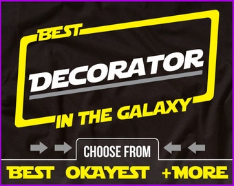 Best Decorator In The Galaxy Shirt Decorator Shirt Gift For Decorator
