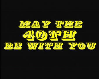 40th Birthday Gift for Men T Shirt ' May The 40TH Be With You ' Cotton Tshirt Great Birthday Gift for Dad Uncle Brother Guy Funny 76