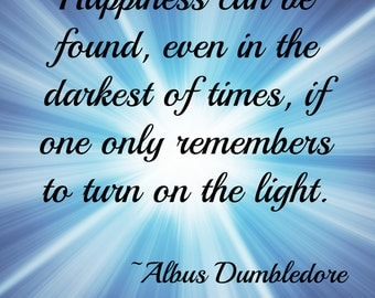 Harry Potter Quote/Happiness Can Be Found in the Darkest of Times