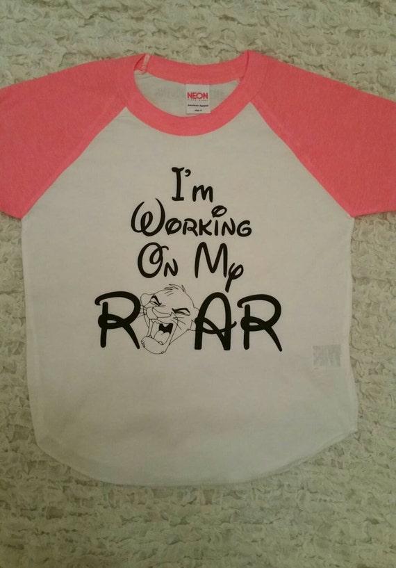 I M Working On My Roar Disney Shirt Lion King By Madieandquinn