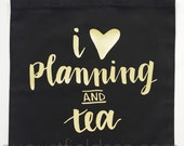I Love (heart) Planning and Tea Planner Tote Handlettered Gold Font