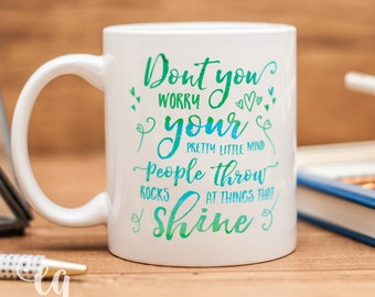"""Taylor Swift mug with quote from the song """"Ours"""", """"Don't you worry your pretty little mind. People throw rocks at things that shine."""""""