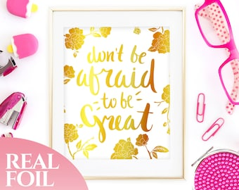 Gold Foil Print, Motivational Print, Don't Be Afraid To Be Great, Quote Print, Inspirational Print, Typography Art Print, Poster, 5x7, 8x10