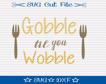 Thanksgiving Dinner SVG Cutting File / SVG Cut File /  SVG Download / Silhouette Cameo / Digital Download / Gobble til you Wobble