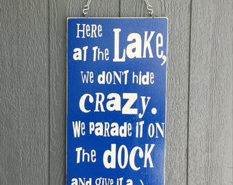 Here at the Lake Sign| Lake House Sign|We Don't Hide Crazy Sign|Funny Lake House Sign|Funny Crazy Sign| Dock Sign|Funny Porch Sign|Deck Sign