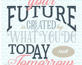 Your Future svg Quote svg Today svg Tomorrow svg Motivational Quote svg Inspirational Quote svg dxf eps jpg svg files for cricut silhouette