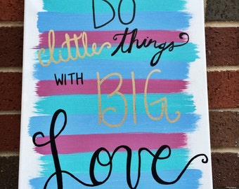 Do LITTLE things with BIG love custom Big/Little canvas