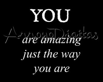 You Are Amazing Just The Way You Are. Printable Art. Digital Download.