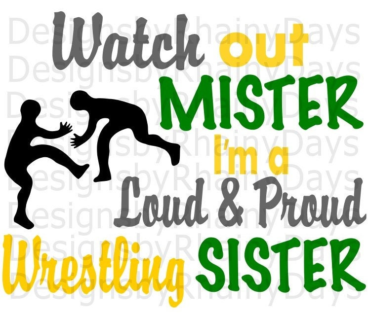 Buy 3 get 1 free! Watch out mister I'm a loud and proud wrestling sister, SVG, PNG, wrestler