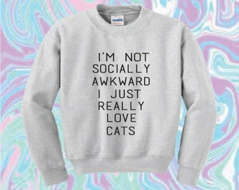 I'm Not Socially Awkward I Just Really Love Cats Sweater