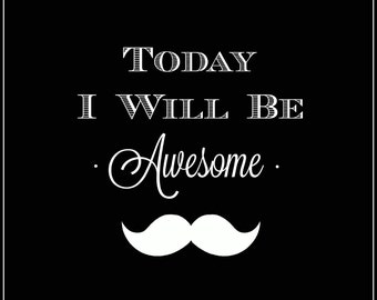 Today I Will Be Awesome wall art poster 8x10 in downloadable art decor