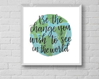 Be the Change You Wish To See in the World | Gandhi | Sqaure Printable | Green and Blue World with Calligraphy Print for Home Decor