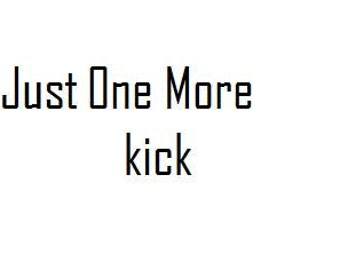 Just One More Kick