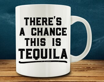 There's a Chance This Is Tequila mug, funny mug (M730)