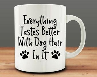 dog lover gift, Everything Tastes Better With Dog Hair In It Mug, Dog Mug (M841)