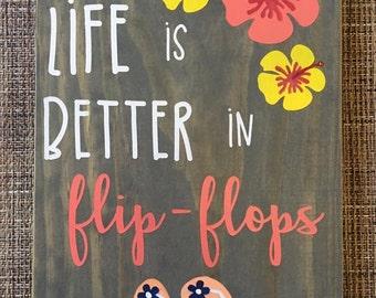 Life is better in flip-flops wooden sign
