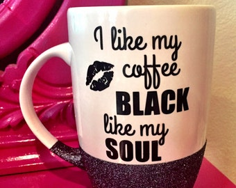 Glitter Mug, Coffee black like my soul, I like my coffee black like my soul, funny coffee mug, black coffee, coffee lover gift,