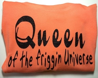 Queen of the friggIn Universe!  Fun shirt - Bossy - Spoiled - Princess - Glitter - Black - Orange - Pink