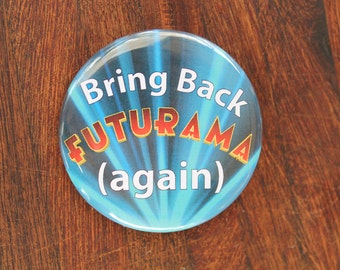 Bring Back Futurama Again, 2.25in button with pinback, Futurama, Bender, Zoidberg, Matt Groening, Billy West, #futurama
