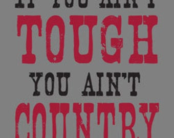 If You Aint Tough You Aint Country Printed Tee Shirt