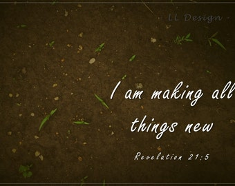 Revelation 21: 5 I am making all things new Bible Verse photograph