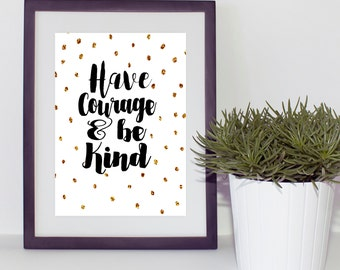 Have Courage Be kind print, gold glitter polka dot printable, cute simple instant download, courage quote print, digital download wall art