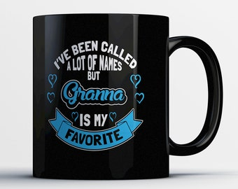 Best Granna Mug - I've Been Called A Lot Of Names But Granna Is My Favorite - Awesome Granna Mugs