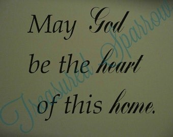 Inspirational May God be the heart of this home wall decal, wall decor