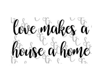 Reusable Stencil - love makes a house a home - Many Sizes to Choose from!