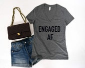 Engaged AF Shirt,  engagement gift, Bridal tee, funny wedding top, just married  shirt, wedding Top, bride gift