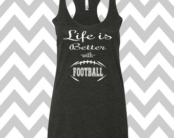 Life Is Better With Football Tank Top Football Tank Football Mom Tank Game Day Tank Top Womens Football Shirt Football Fan Tank Top