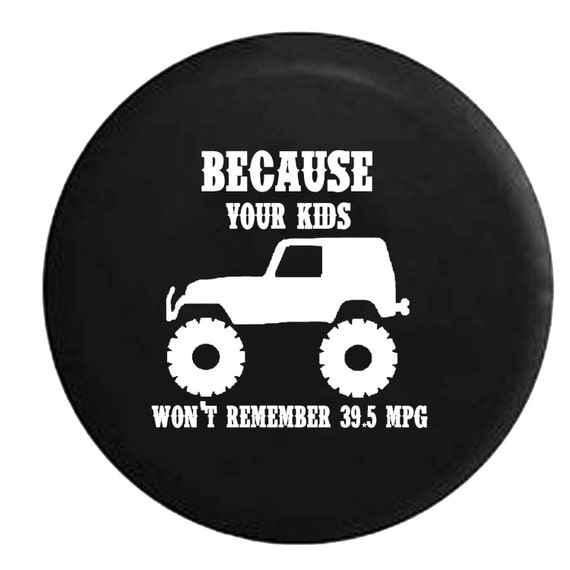 Your Kids Won T Remember 39 5 Mpg Jeep Camper Spare Tire