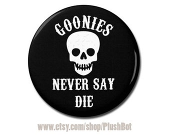 """Goonies Never Say Die Button 1.25"""" or 2.25"""" Pinback Pin Button Badge Skeleton Skull The Goonies Fan Gift"""