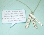 "Hand stamped, ""If you are always trying to be normal you will never know how amazing you can be"" -Maya Angelou  Sterling silver necklace."