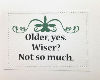 Rude birthday card. Older yes. Wiser not so much.