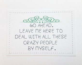 Funny handmade goodbye card. Go ahead. Leave me here to deal with all these crazy people.